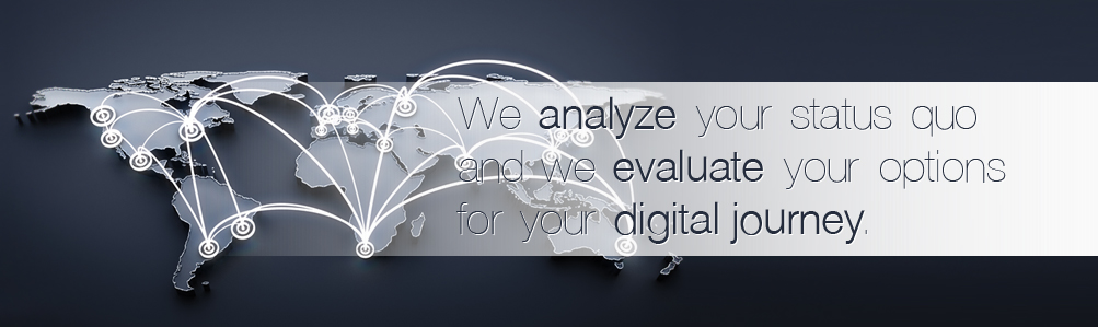 We analyze your status quo and we evaluate your options for your digital journey